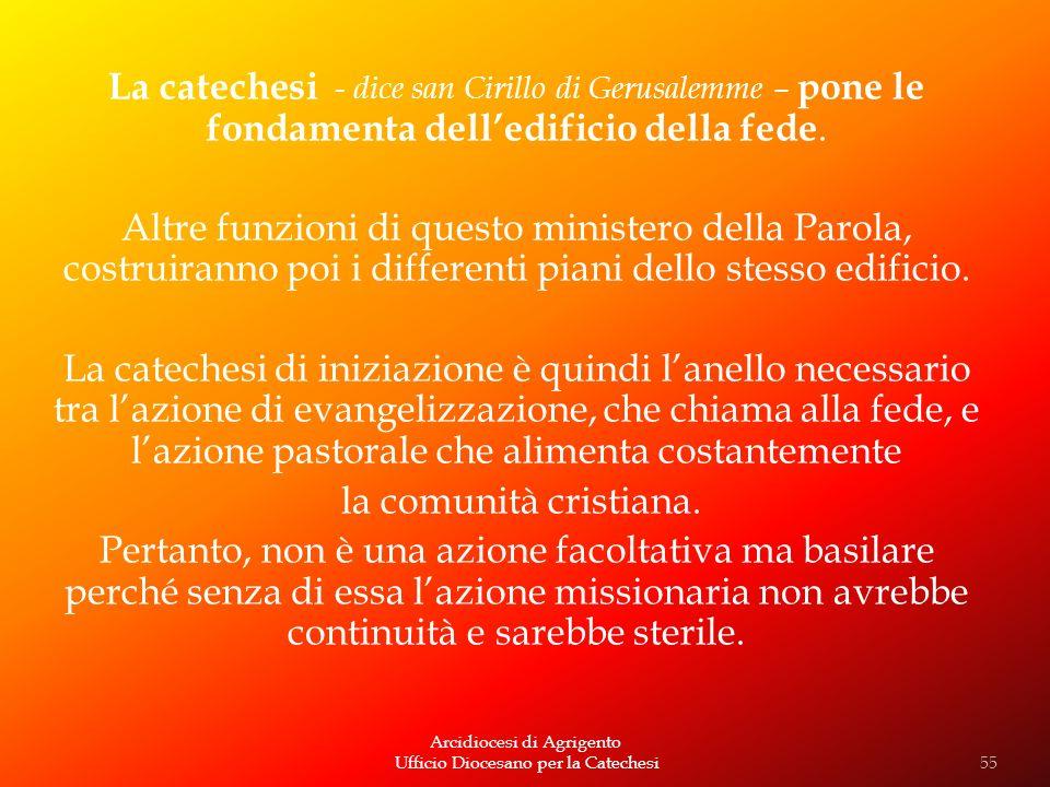 Arcidiocesi di Agrigento Ufficio Diocesano per la Catechesi La catechesi - dice san Cirillo di Gerusalemme – pone le fondamenta delledificio della fed