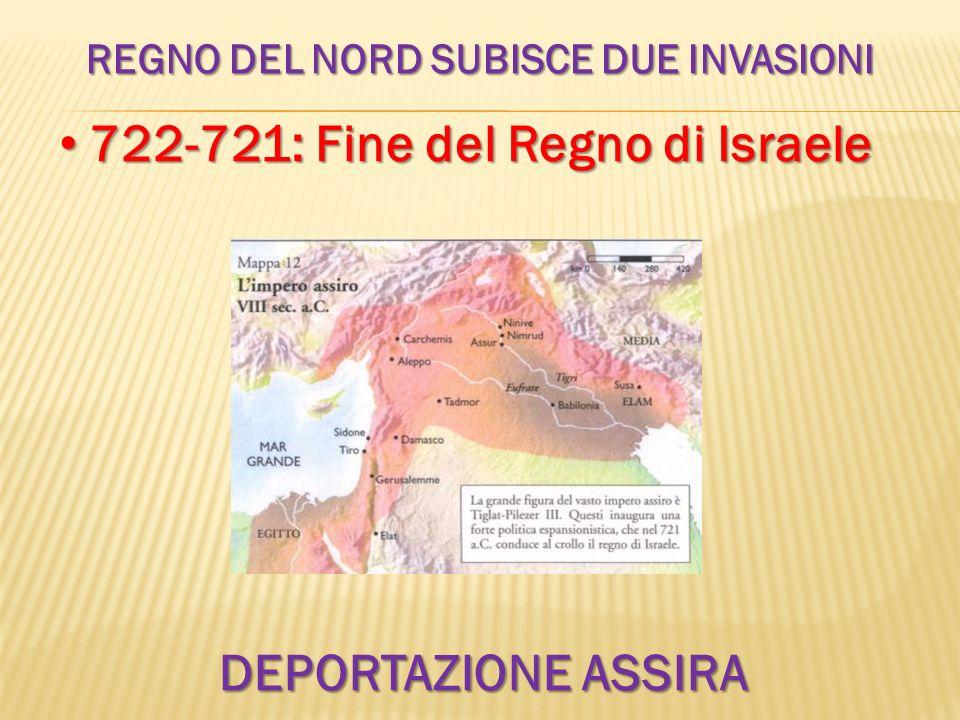 REGNO DEL NORD SUBISCE DUE INVASIONI 722-721: Fine del Regno di Israele 722-721: Fine del Regno di Israele DEPORTAZIONE ASSIRA
