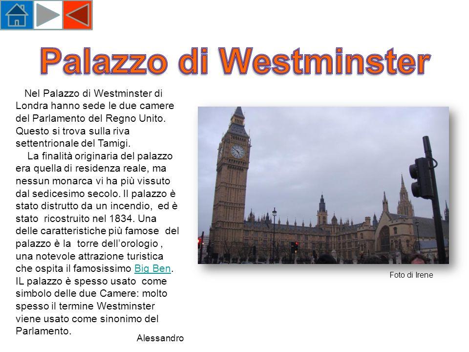 Nel Palazzo di Westminster di Londra hanno sede le due camere del Parlamento del Regno Unito.