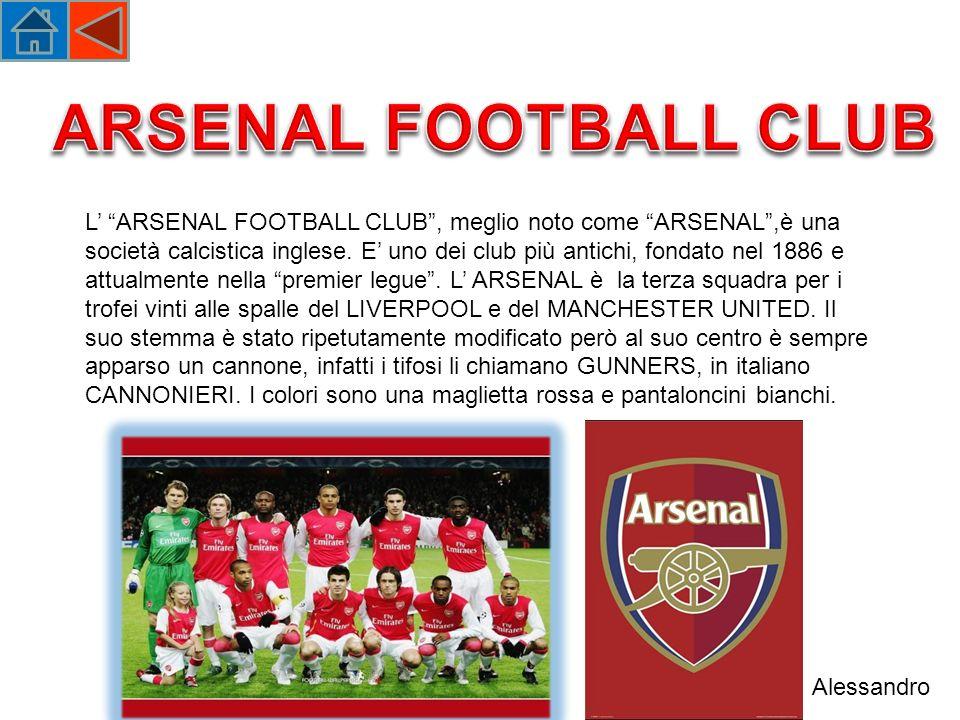 L ARSENAL FOOTBALL CLUB, meglio noto come ARSENAL,è una società calcistica inglese.