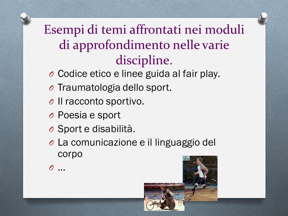 Esempi di temi affrontati nei moduli di approfondimento nelle varie discipline. O Codice etico e linee guida al fair play. O Traumatologia dello sport