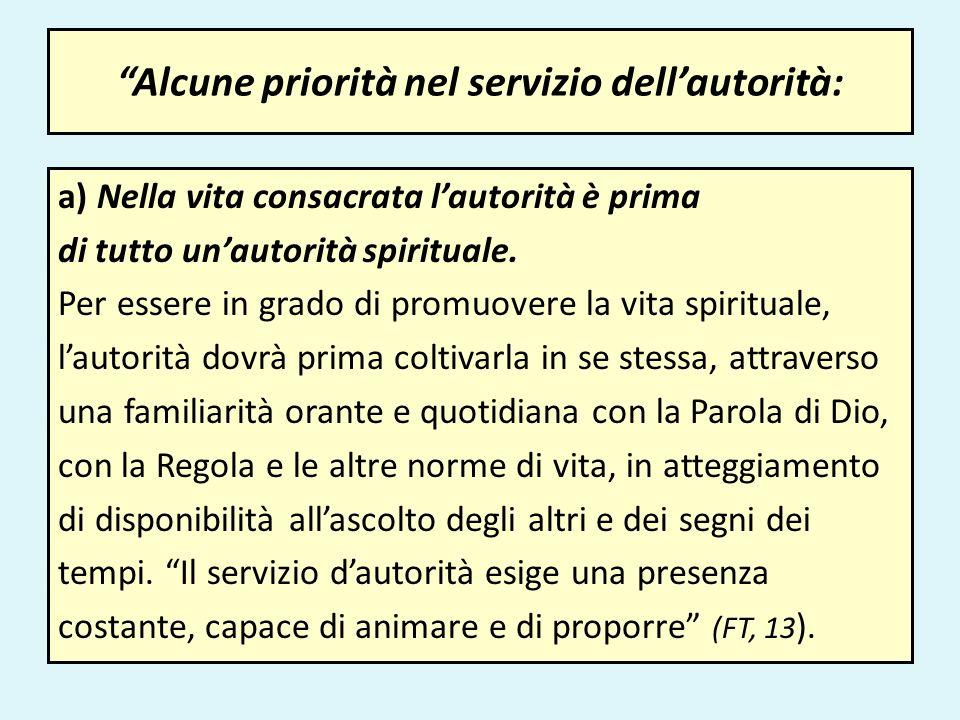Alcune priorità nel servizio dellautorità: a) Nella vita consacrata lautorità è prima di tutto unautorità spirituale. Per essere in grado di promuover