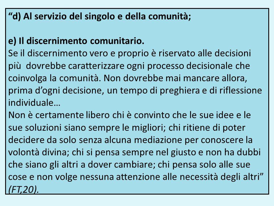 d) Al servizio del singolo e della comunità; e) Il discernimento comunitario. Se il discernimento vero e proprio è riservato alle decisioni più dovreb