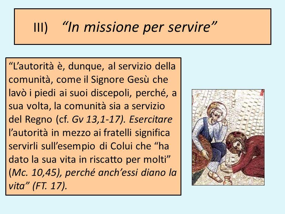 III) In missione per servire Lautorità è, dunque, al servizio della comunità, come il Signore Gesù che lavò i piedi ai suoi discepoli, perché, a sua v