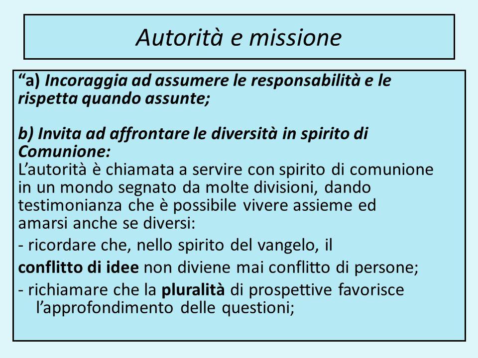 Autorità e missione a) Incoraggia ad assumere le responsabilità e le rispetta quando assunte; b) Invita ad affrontare le diversità in spirito di Comun
