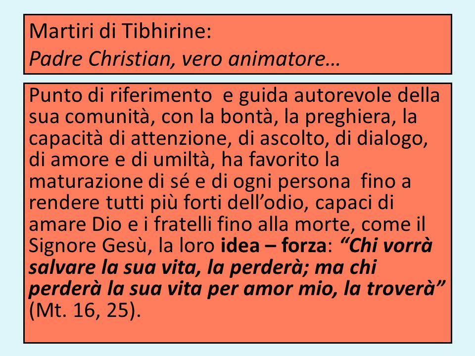 Martiri di Tibhirine: Padre Christian, vero animatore… Punto di riferimento e guida autorevole della sua comunità, con la bontà, la preghiera, la capa