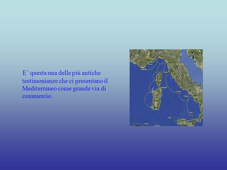 E questa una delle più antiche testimonianze che ci presentano il Mediterraneo come grande via di commercio