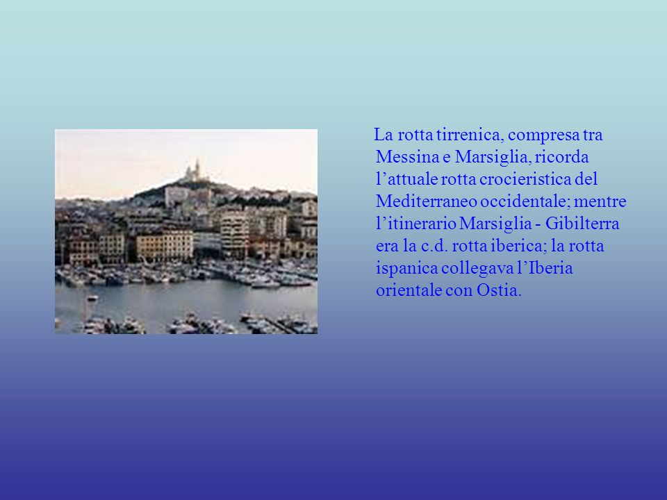 La rotta tirrenica, compresa tra Messina e Marsiglia, ricorda lattuale rotta crocieristica del Mediterraneo occidentale; mentre litinerario Marsiglia