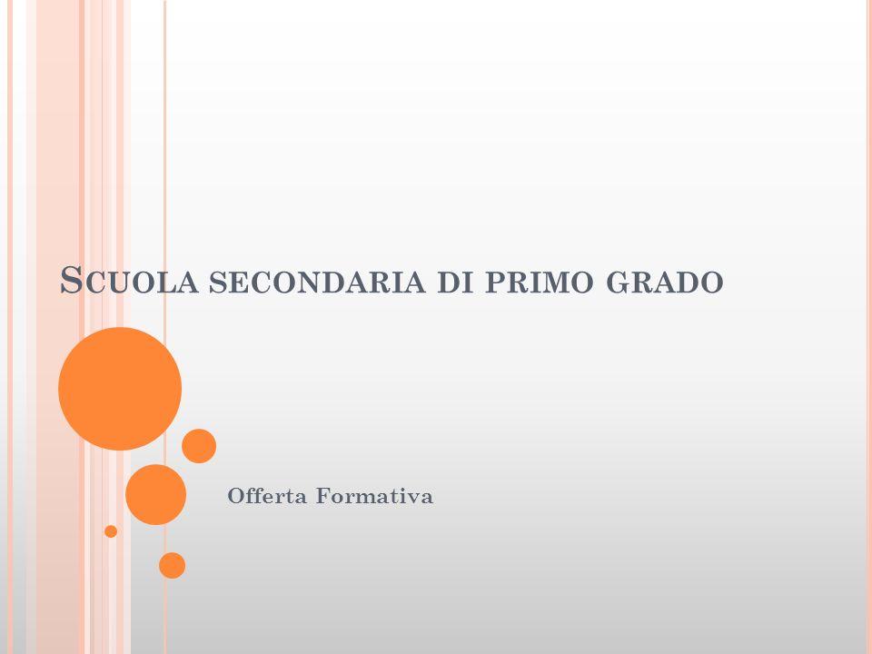 S CUOLA SECONDARIA DI PRIMO GRADO Offerta Formativa