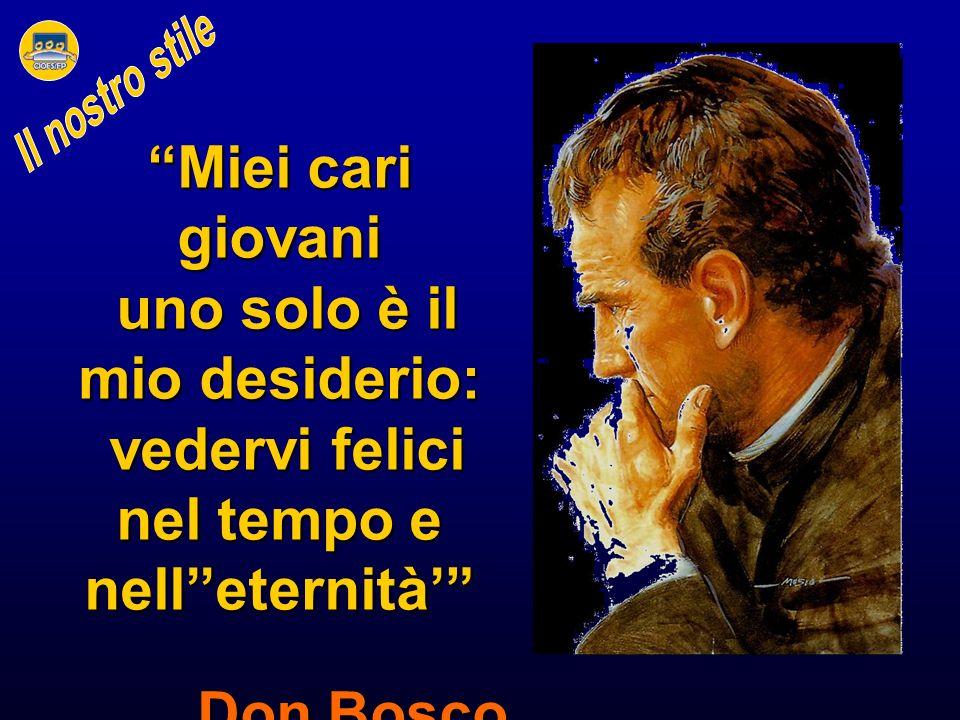 Miei cari giovani uno solo è il mio desiderio: uno solo è il mio desiderio: vedervi felici nel tempo e nelleternità vedervi felici nel tempo e nelleternità Don Bosco