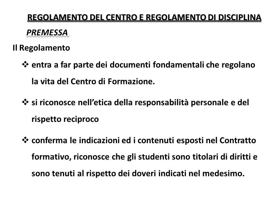 REGOLAMENTO DEL CENTRO E REGOLAMENTO DI DISCIPLINA PREMESSA Il Regolamento entra a far parte dei documenti fondamentali che regolano la vita del Centro di Formazione.
