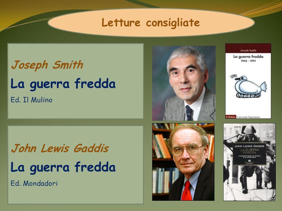 Joseph Smith La guerra fredda Ed. Il Mulino John Lewis Gaddis La guerra fredda Ed. Mondadori Letture consigliate