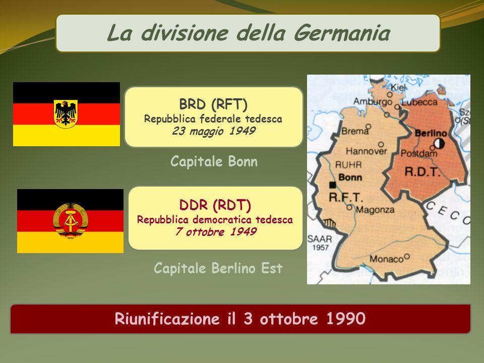 La divisione della Germania DDR (RDT) Repubblica democratica tedesca 7 ottobre 1949 BRD (RFT) Repubblica federale tedesca 23 maggio 1949 Capitale Bonn