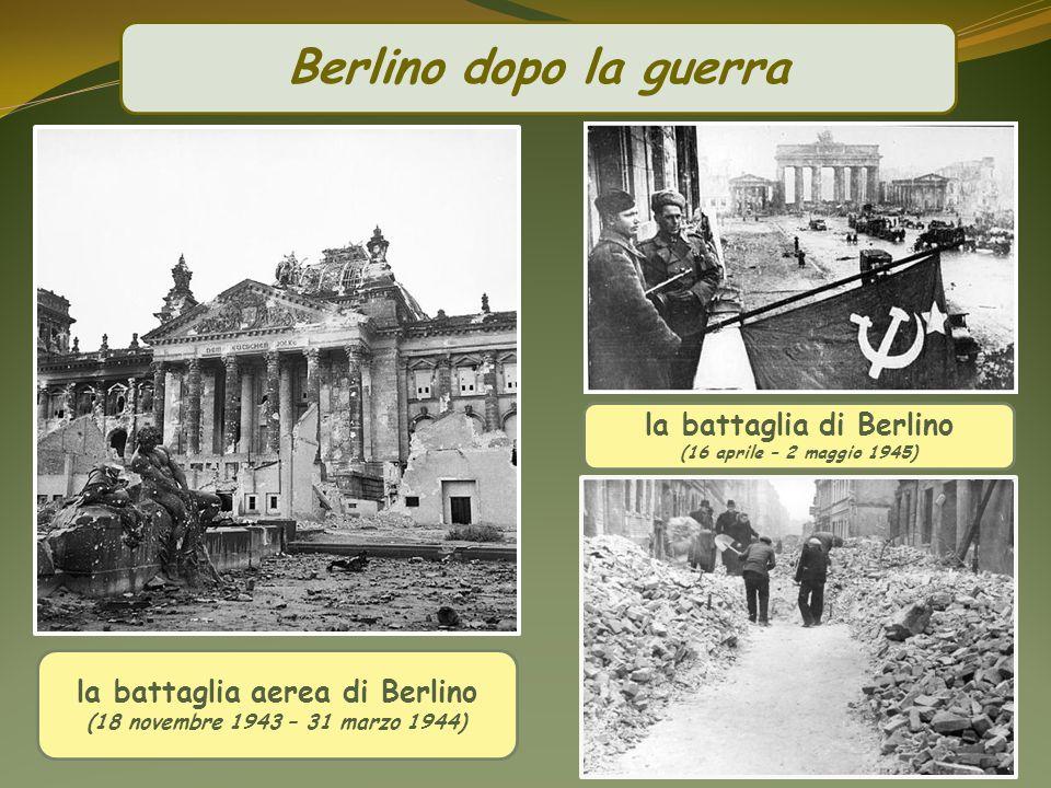 Berlino dopo la guerra la battaglia di Berlino (16 aprile – 2 maggio 1945) la battaglia aerea di Berlino (18 novembre 1943 – 31 marzo 1944)