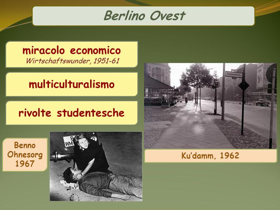 miracolo economico Wirtschaftswunder, 1951-61 multiculturalismo rivolte studentesche Kudamm, 1962 Benno Ohnesorg 1967 Berlino Ovest