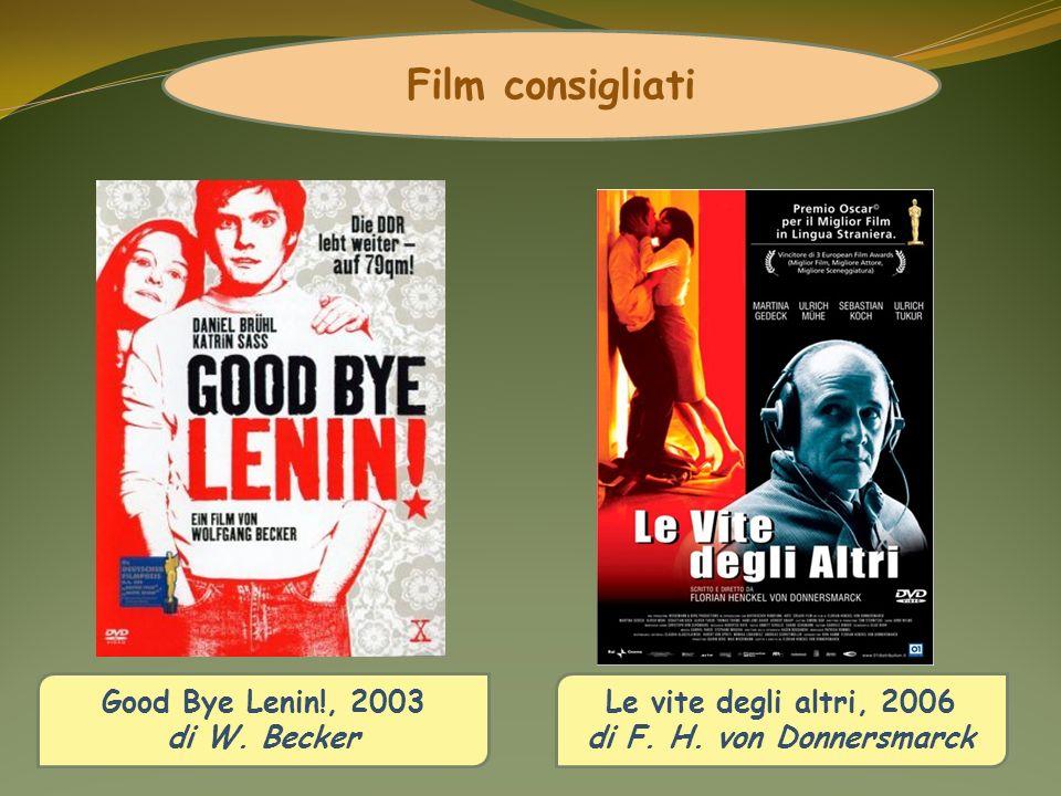 Film consigliati Good Bye Lenin!, 2003 di W. Becker Le vite degli altri, 2006 di F. H. von Donnersmarck