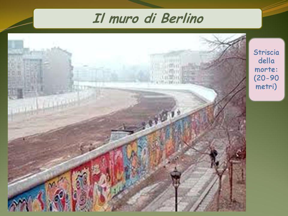 Il muro di Berlino Striscia della morte: (20-90 metri)