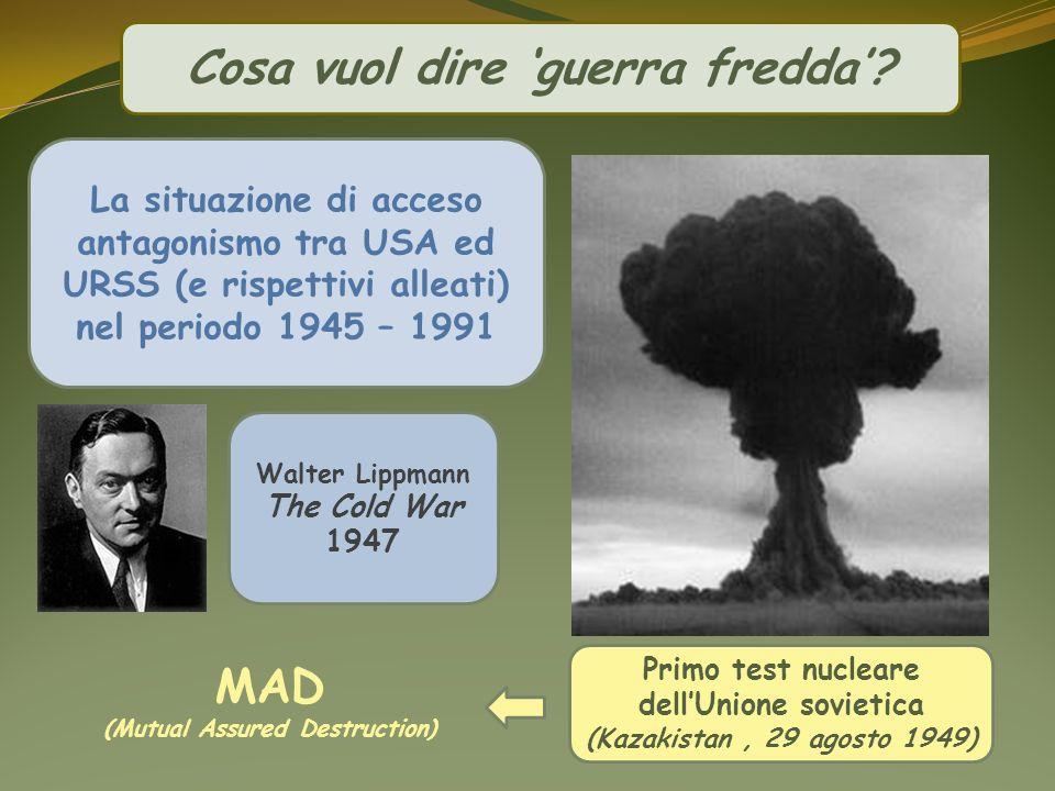 Cosa vuol dire guerra fredda? La situazione di acceso antagonismo tra USA ed URSS (e rispettivi alleati) nel periodo 1945 – 1991 Walter Lippmann The C