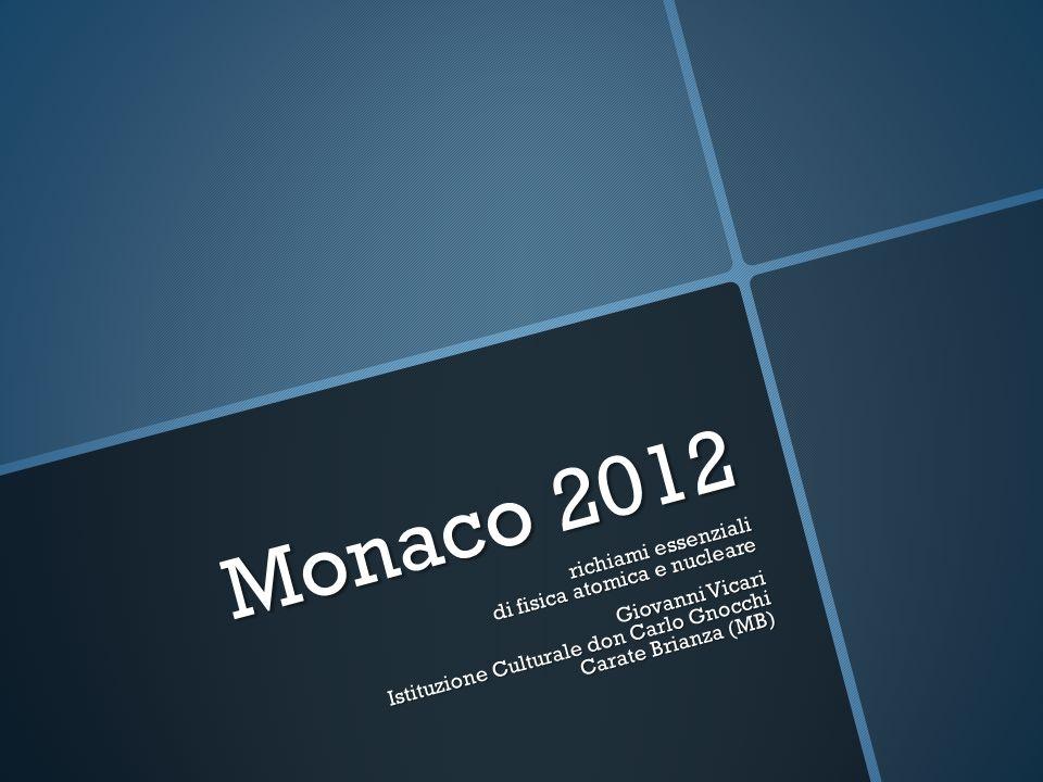 Monaco 2012 richiami essenziali di fisica atomica e nucleare Giovanni Vicari Istituzione Culturale don Carlo Gnocchi Carate Brianza (MB)
