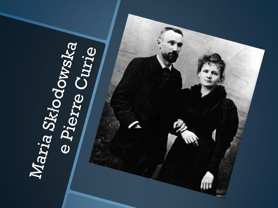 Maria Sk ł odowska e Pierre Curie