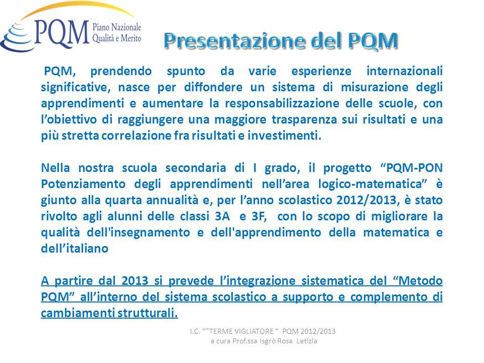 PQM, prendendo spunto da varie esperienze internazionali significative, nasce per diffondere un sistema di misurazione degli apprendimenti e aumentare la responsabilizzazione delle scuole, con lobiettivo di raggiungere una maggiore trasparenza sui risultati e una più stretta correlazione fra risultati e investimenti.