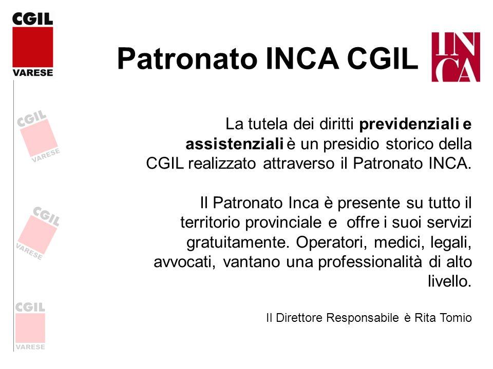 Patronato INCA CGIL La tutela dei diritti previdenziali e assistenziali è un presidio storico della CGIL realizzato attraverso il Patronato INCA. Il P