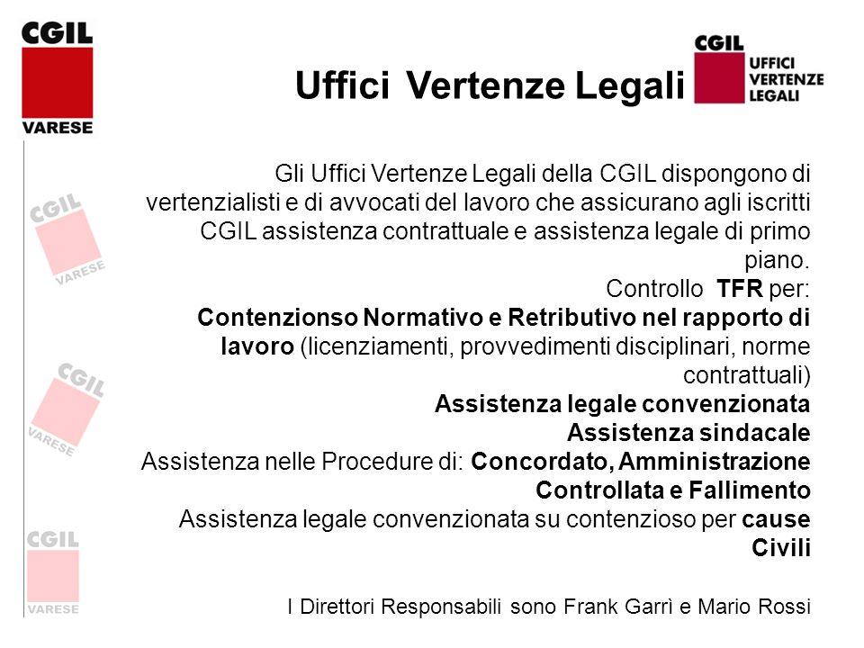 Uffici Vertenze Legali Gli Uffici Vertenze Legali della CGIL dispongono di vertenzialisti e di avvocati del lavoro che assicurano agli iscritti CGIL a
