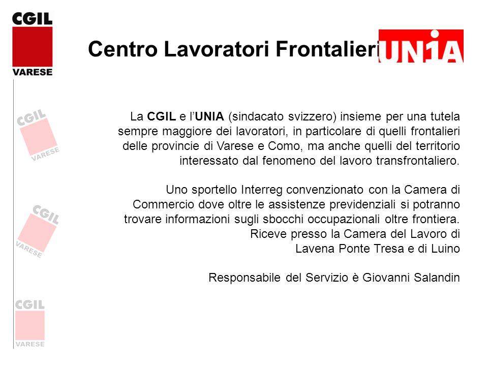 Centro Lavoratori Frontalieri La CGIL e lUNIA (sindacato svizzero) insieme per una tutela sempre maggiore dei lavoratori, in particolare di quelli fro