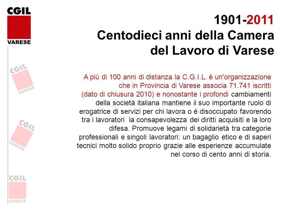 1901-2011 Centodieci anni della Camera del Lavoro di Varese A più di 100 anni di distanza la C.G.I.L. è un'organizzazione che in Provincia di Varese a