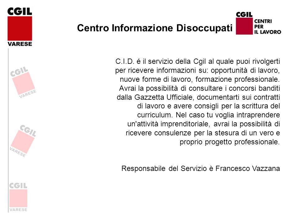 Centro Informazione Disoccupati C.I.D. é il servizio della Cgil al quale puoi rivolgerti per ricevere informazioni su: opportunità di lavoro, nuove fo