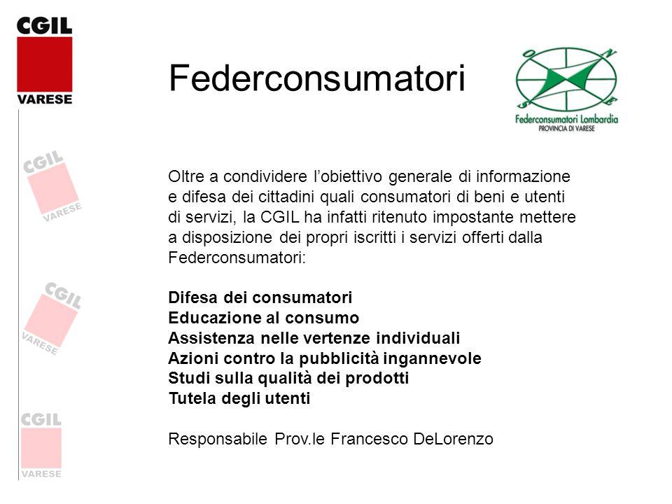 Federconsumatori Oltre a condividere lobiettivo generale di informazione e difesa dei cittadini quali consumatori di beni e utenti di servizi, la CGIL
