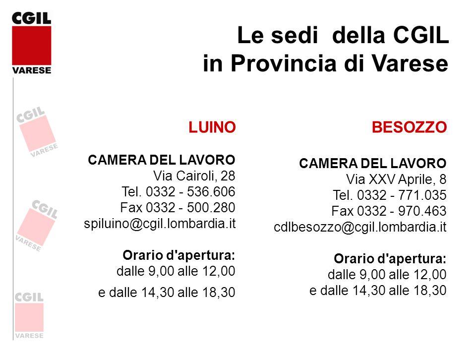 Le sedi della CGIL in Provincia di Varese LUINO CAMERA DEL LAVORO Via Cairoli, 28 Tel. 0332 - 536.606 Fax 0332 - 500.280 spiluino@cgil.lombardia.it Or