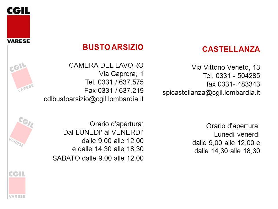 BUSTO ARSIZIO CAMERA DEL LAVORO Via Caprera, 1 Tel. 0331 / 637.575 Fax 0331 / 637.219 cdlbustoarsizio@cgil.lombardia.it Orario d'apertura: Dal LUNEDI'