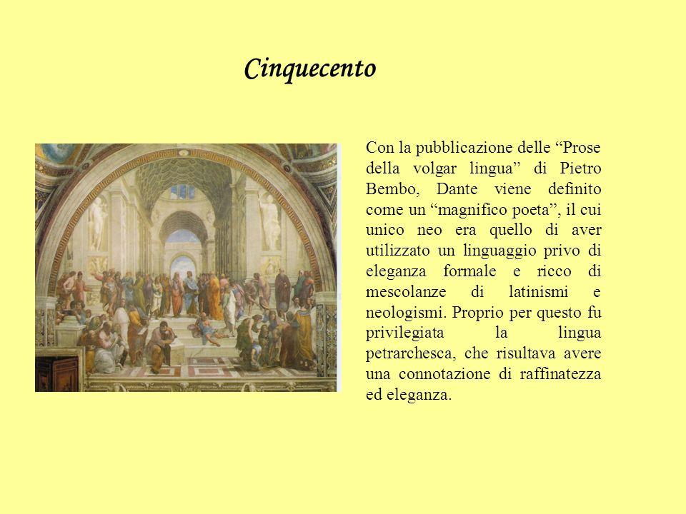 Cinquecento Con la pubblicazione delle Prose della volgar lingua di Pietro Bembo, Dante viene definito come un magnifico poeta, il cui unico neo era quello di aver utilizzato un linguaggio privo di eleganza formale e ricco di mescolanze di latinismi e neologismi.