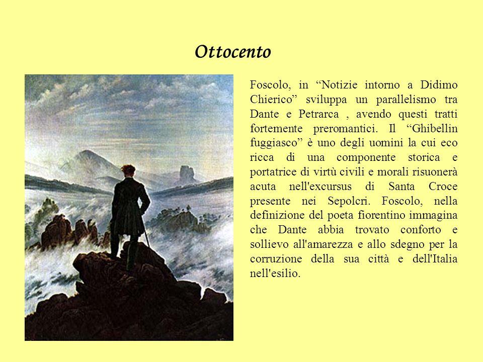 Ottocento Foscolo, in Notizie intorno a Didimo Chierico sviluppa un parallelismo tra Dante e Petrarca, avendo questi tratti fortemente preromantici. I