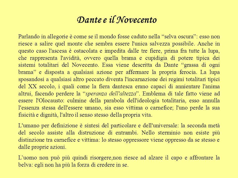 Dante e il Novecento Parlando in allegorie è come se il mondo fosse caduto nella selva oscura: esso non riesce a salire quel monte che sembra essere l unica salvezza possibile.