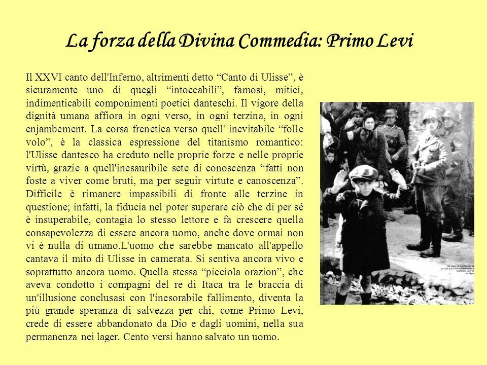 La forza della Divina Commedia: Primo Levi Il XXVI canto dell Inferno, altrimenti detto Canto di Ulisse, è sicuramente uno di quegli intoccabili, famosi, mitici, indimenticabili componimenti poetici danteschi.