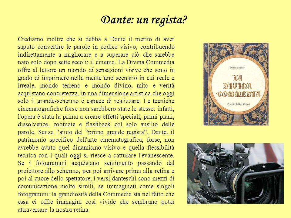 Dante: un regista? Crediamo inoltre che si debba a Dante il merito di aver saputo convertire le parole in codice visivo, contribuendo indirettamente a