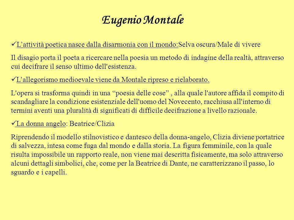 Eugenio Montale Lattività poetica nasce dalla disarmonia con il mondo:Selva oscura/Male di vivere Il disagio porta il poeta a ricercare nella poesia un metodo di indagine della realtà, attraverso cui decifrare il senso ultimo dell esistenza.
