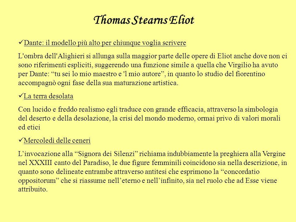 Thomas Stearns Eliot Dante: il modello più alto per chiunque voglia scrivere L'ombra dell'Alighieri si allunga sulla maggior parte delle opere di Elio
