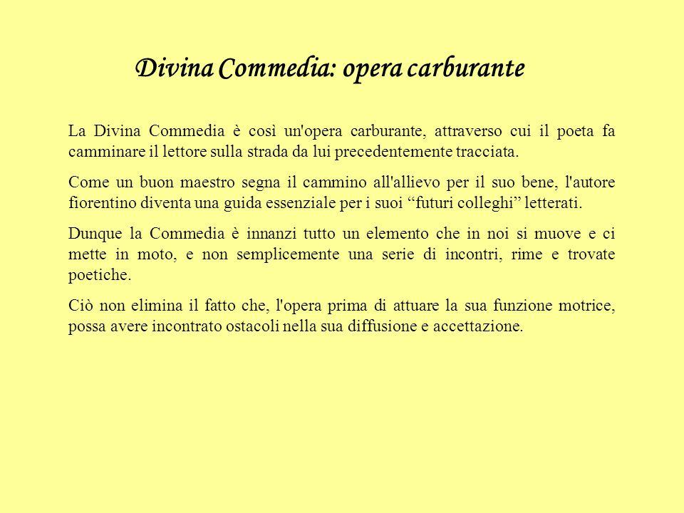 Divina Commedia: opera carburante La Divina Commedia è così un opera carburante, attraverso cui il poeta fa camminare il lettore sulla strada da lui precedentemente tracciata.