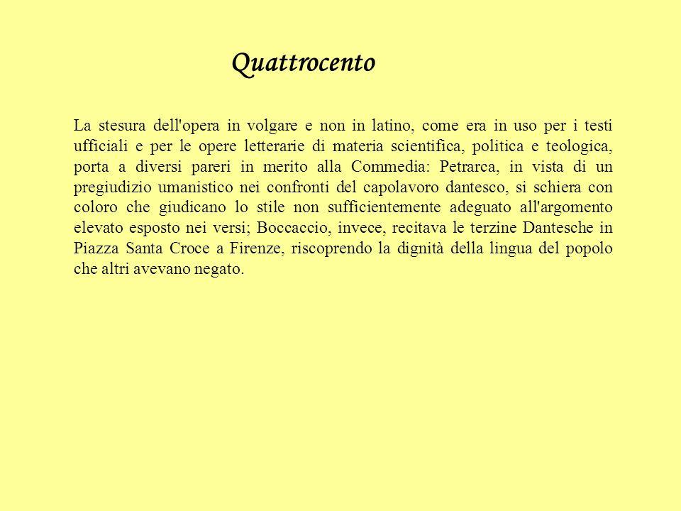 Quattrocento La stesura dell'opera in volgare e non in latino, come era in uso per i testi ufficiali e per le opere letterarie di materia scientifica,
