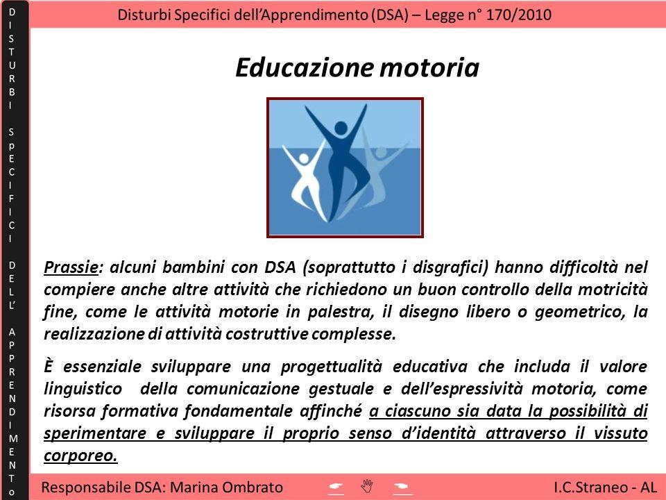 Educazione motoria Movimento come controllo, affinamento e specializzazione delle abilità Corporeità come sviluppo delle capacità nella relazione con