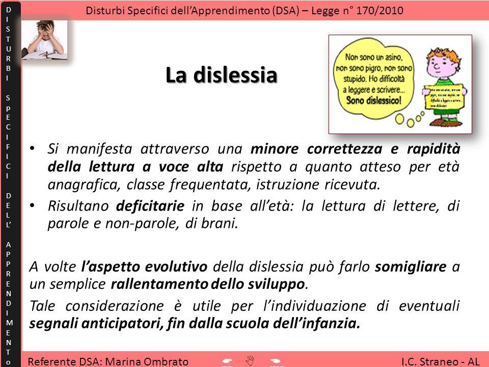 La dislessia Referente DSA: Marina Ombrato I.C. Straneo - AL Disturbi Specifici dellApprendimento (DSA) – Legge n° 170/2010 DISTURBISpECIFICIDELLAPPRE