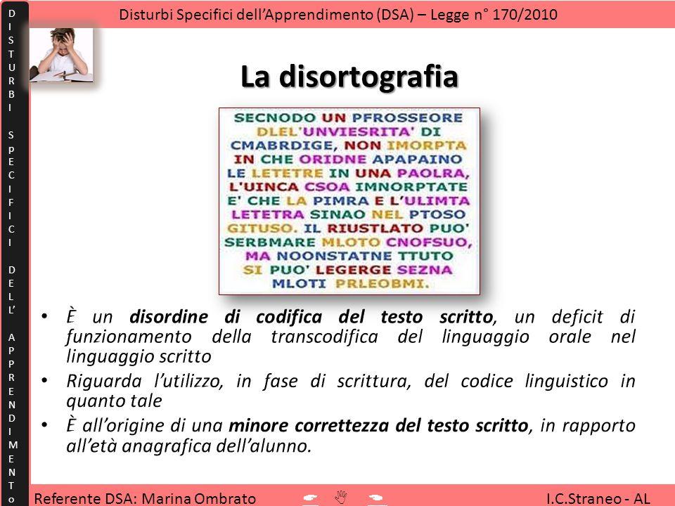 La disortografia Referente DSA: Marina Ombrato I.C.Straneo - AL Disturbi Specifici dellApprendimento (DSA) – Legge n° 170/2010 DISTURBISpECIFICIDELLAP