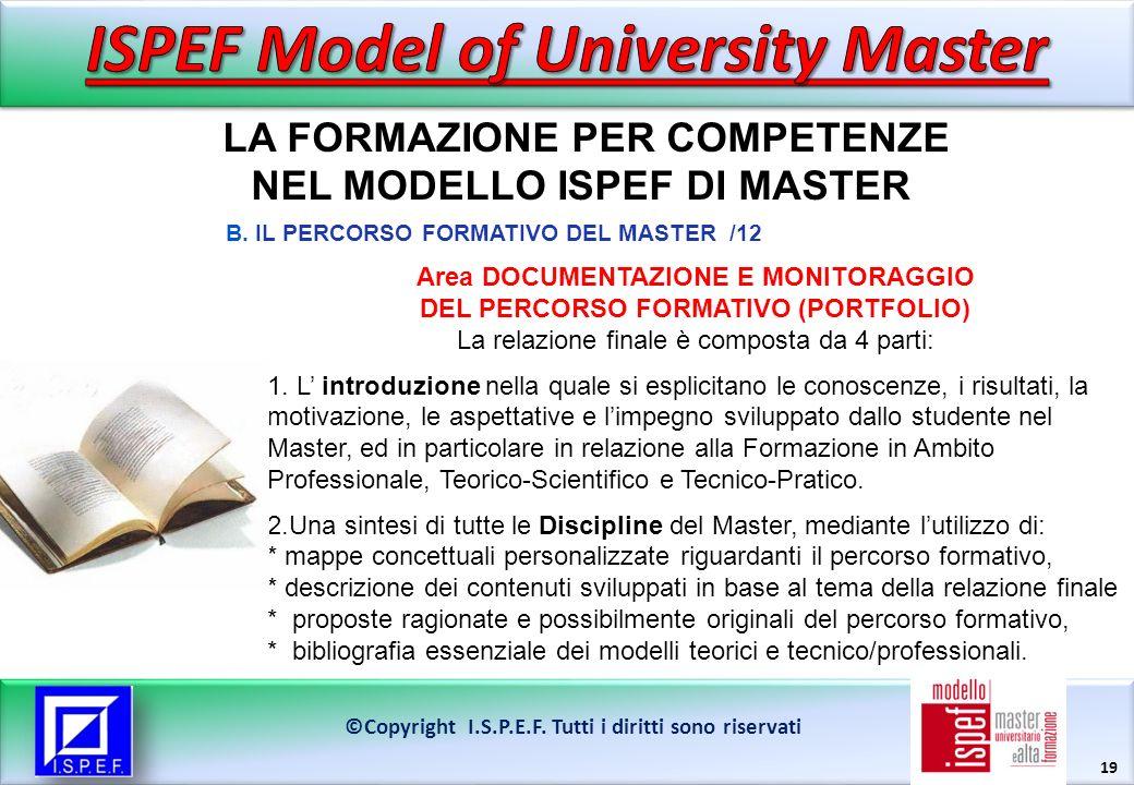 19 LA FORMAZIONE PER COMPETENZE NEL MODELLO ISPEF DI MASTER ©Copyright I.S.P.E.F.