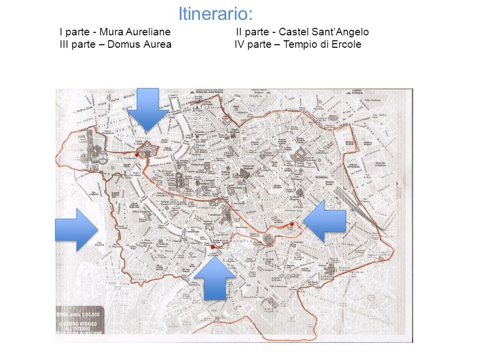 Itinerario: I parte - Mura Aureliane II parte - Castel SantAngelo III parte – Domus Aurea IV parte – Tempio di Ercole