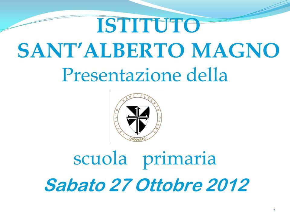 ISTITUTO SANTALBERTO MAGNO Presentazione della scuola primaria Sabato 27 Ottobre 2012 1