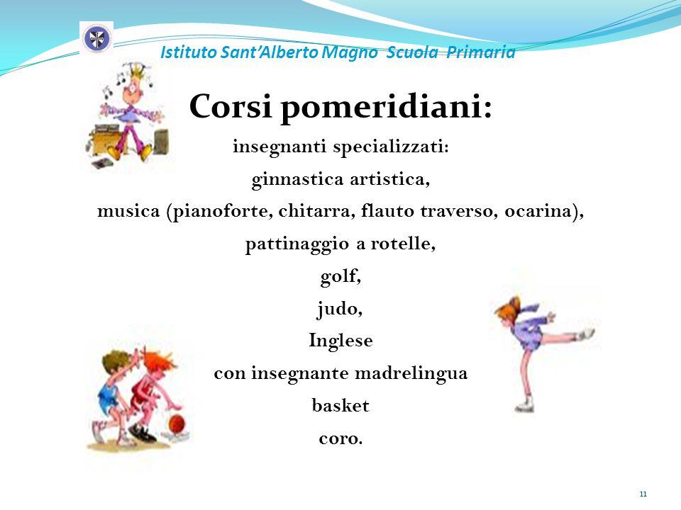 Istituto SantAlberto Magno Scuola Primaria Corsi pomeridiani: insegnanti specializzati: ginnastica artistica, musica (pianoforte, chitarra, flauto tra