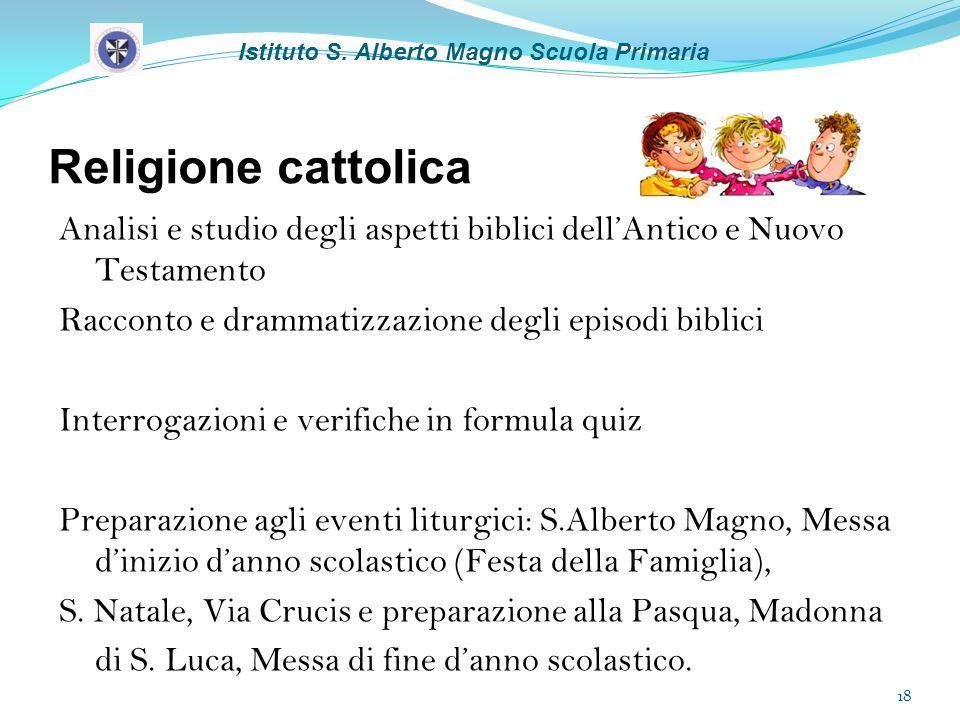 Religione cattolica Istituto S. Alberto Magno Scuola Primaria Analisi e studio degli aspetti biblici dellAntico e Nuovo Testamento Racconto e drammati